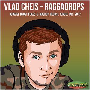 Vlad Cheis -  RaggaDrops Dubwise Drum'n'bass & Mashup Reggae Jungle mix 2017