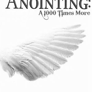 The Anointing: A 1000 Times More