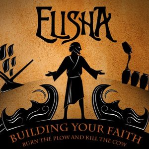 Elisha - Building Your Faith: Burn the Plow and Kill the Cow - Audio