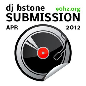 Dj BSTONE - SUBMISSION - APRIL 2012 - Live on 90HZ.org!