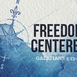 Freedom Centered [Galatians 5:13-15]
