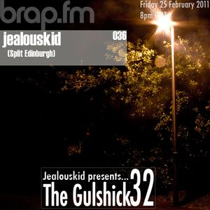jealouskid presents...The Gulshick 32 (ep. 36)