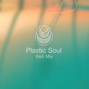 Plastic Soul - Be4 Mix