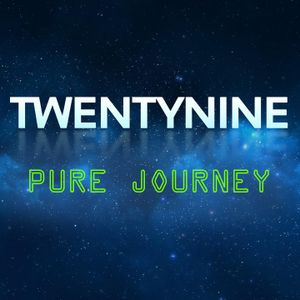 TWENTYNINE - Pure Journey #006 [09-05-2017]