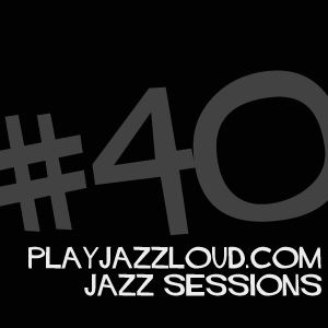 playjazzloud sessions vol 40 [updated]