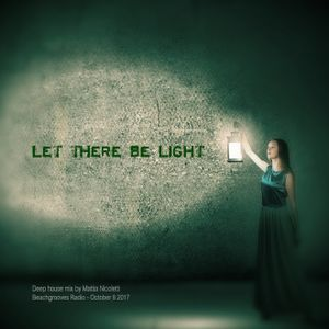 Let there be light - Deep house mix by Mattia Nicoletti - Beachgrooves October 8 2017