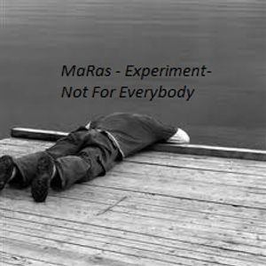 MaRas - Experiment- Not for everybody