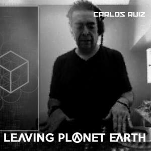 Special guest #04   CARLOS RUIZ   Leaving Planet Earth Podcast