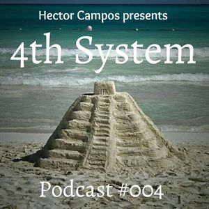 Hector Campos presents 4th System Podcast #004