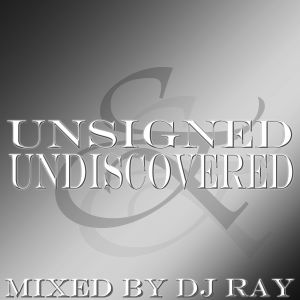 Unsigned & Undiscovered - Mixed By DJ Ray - All Tracks By Unsinged Producers!