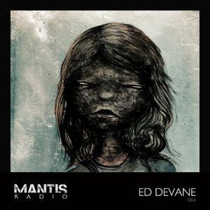 Mantis Radio 064 + Ed Devane