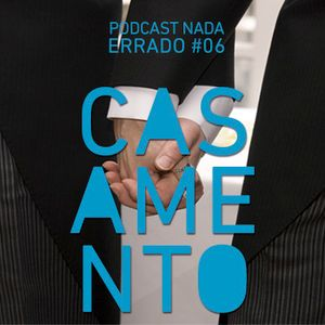 Podcast Nada Errado #06 - Casamento