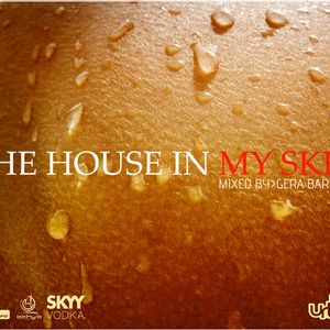 THE HOUSE IN MY SKIN mixed by: Gera Barrera