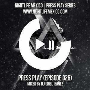 Nightlife México - Press Play (Episode 026 Mixed by: Uriel Ibañez)