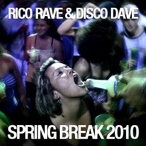 Rico Rave & Disco Dave's Spring Break 2010 Mix