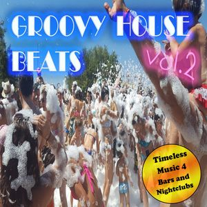 GROOVY HOUSE BEATS Vol.2 by Alessandro Prosperini - Timeless Background Music 4 Bars & Nightclubs