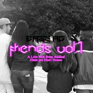 BASS_A6 presents Friends Vol.I ( Recorded Live at Animal Haus HOO! House)