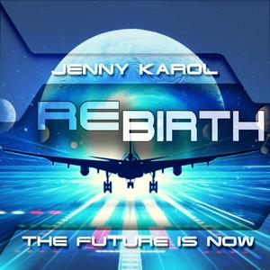 Jenny Karol - ReBirth.The Future is Now!128 [April 2019]