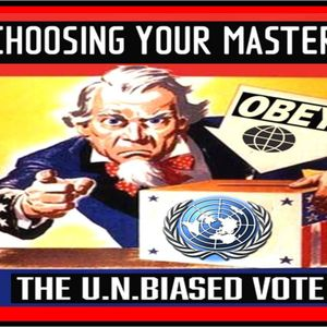 'CHOOSING YOUR MASTER: THE U.N.BIASED VOTE' - July 6, 2016