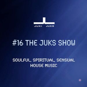 #16 The Juks Show - soulful, spiritual and sensual