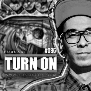 TURN ON #085