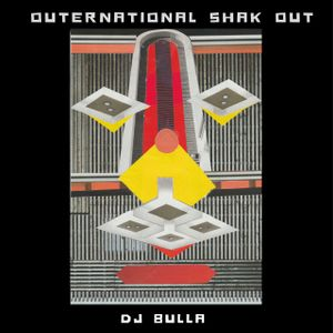 DJ BULLA - OUTERNATIONAL SHAK OUT
