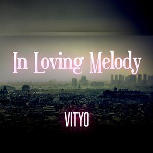 Vityo - In Loving Melody (Progressive-, Electro-, Big Room House)