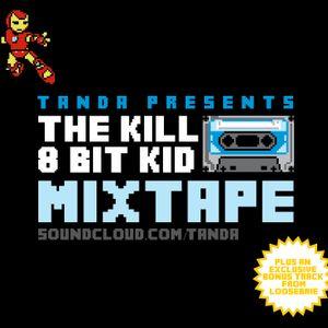 Tanda presents The Kill 8bit Kid Mixtape