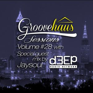 Groovehaus Sessions Vol. 28 w/ Guest mix by Jaysoul on D3EP Radio Network 4/23/15