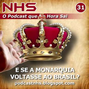 NHS #31 - E se a Monarquia Voltasse ao Brasil?