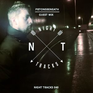 Night Tracks 040: Pistonsbeneath Guest Mix