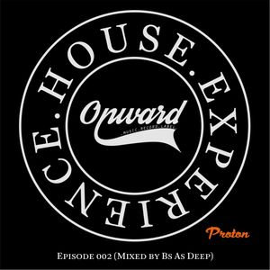 House Experience - Episode 002 (Mixed by Bs As Deep)