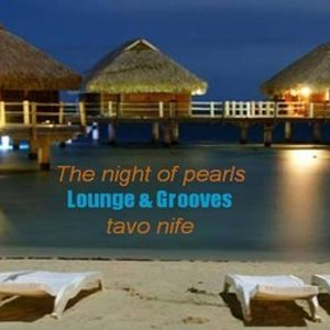 THE NIGHT OF PEARLS- GOOVES & LOUNGE (mixed & compilation by tavo nife)