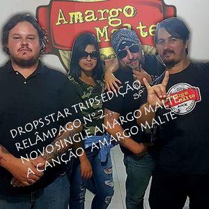 Drops Star Trips Edição Relâmpago nº 2 - 12.12.2019 - Banda Amargo Malte - nova canção AMARGO MALTE