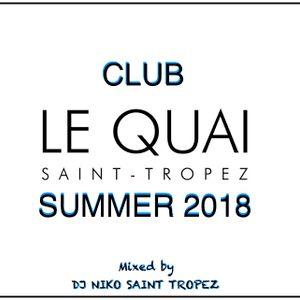 LE QUAI SAINT-TROPEZ CLUB SUMMER 2018. Mixed by DJ NIKO SAINT TROPEZ