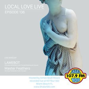Local Love Live - EP 136 (LAMEBOT & Master Feathers Live Mix)