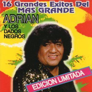 Adrián y Los Dados Negros: 16 grandes éxitos del más grande. 784-012611. Musicavisión. Chile
