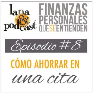 Cómo ahorrar en una cita. Podcast #8