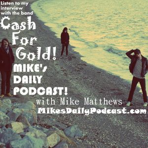 MIKEs DAILY PODCAST 733 the Alternative Rock show with Cash For Gold!