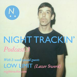 Night Trackin' Podcast #3 /w Low Limit (Lazersword)