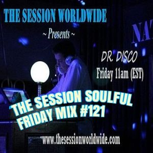 Dr. Disco - The Session Soulful Friday Mix #121