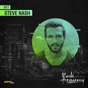 Steve Nash Exclusive Guest Mix @ Nude Frequency 017 [March 28th 2016] On Pure Fm