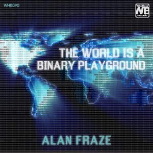 ALAN FRAZE - The World Is Binary Playground (WHOBEAR)