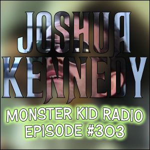 Monster Kid Radio #303 - Monster Kid Movie Maker Joshua Kennedy