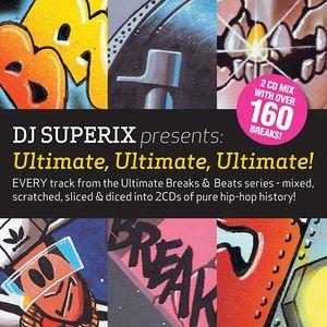Ultimate, Ultimate, Ultimate! (All the Ultimate Breaks & Beats) - Mixed By DJ Superix