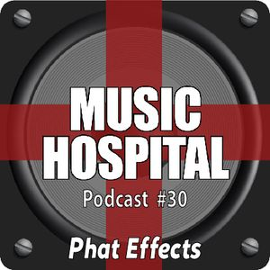 Music Hospital Podcast #30 Sebtember 2017 Mix by Phat Effects aka Phat Beat & AH-Effects