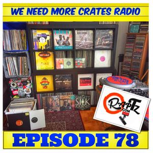 We Need More Crates Radio - Episode 78