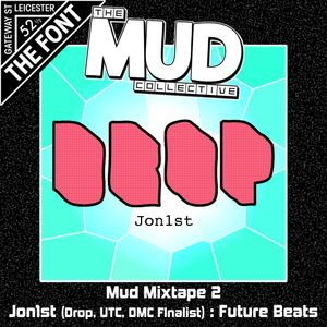 MUD Mixtape 2 : Jon1st : A History Of DROP : Future Beats