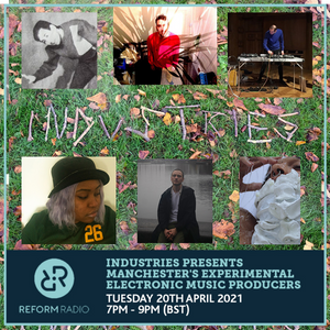 Industries Presents Manchester's Experimental Electronic Music Producers 20th April 2021