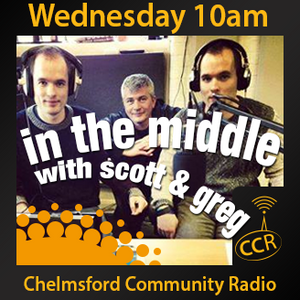 In The Middle - @CCRInTheMiddle - Scot & Greg with Carl - 06/08/14 - Chelmsford Community Radio